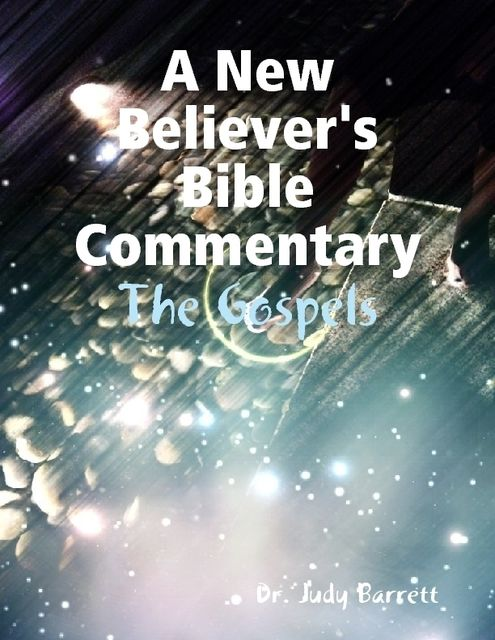 A New Believer's Bible Commentary: The Gospels, Judy Barrett