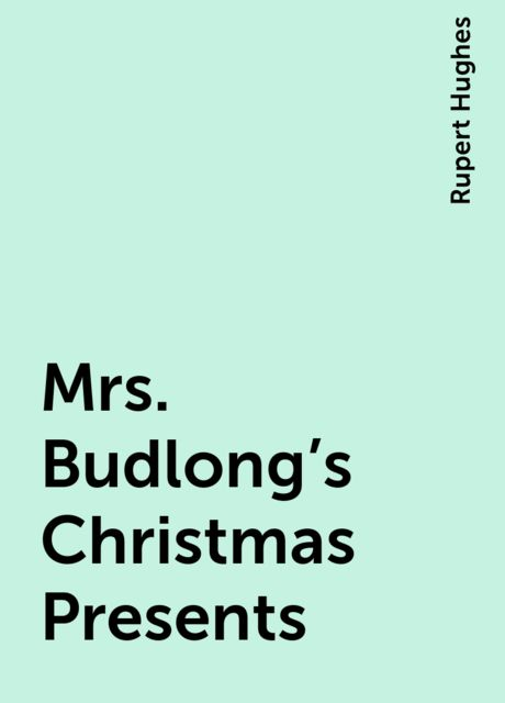Mrs. Budlong's Christmas Presents, Rupert Hughes