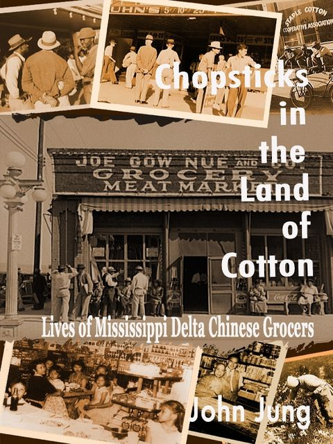 Chopsticks in the Land of Cotton: Lives of Mississippi Delta Chinese Grocers, of Psychology Emeritus John Jung