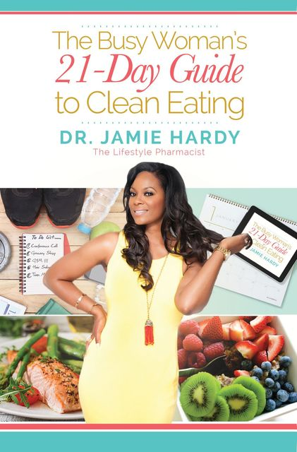 The Busy Woman's 21 Day Guide to Clean Eating, Jamie Hardy