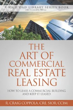 The Art Of Commercial Real Estate Leasing, R. Craig Coppola