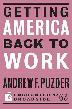 Getting America Back to Work, Andrew F. Puzder
