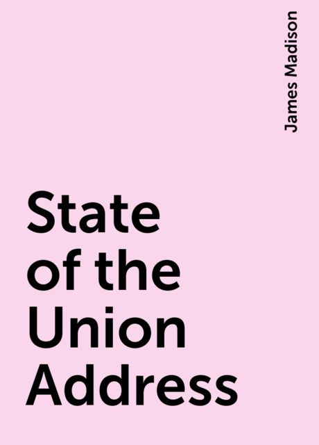State of the Union Address, James Madison