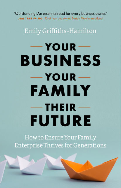 Your Business, Your Family, Their Future, Emily Griffiths-Hamilton