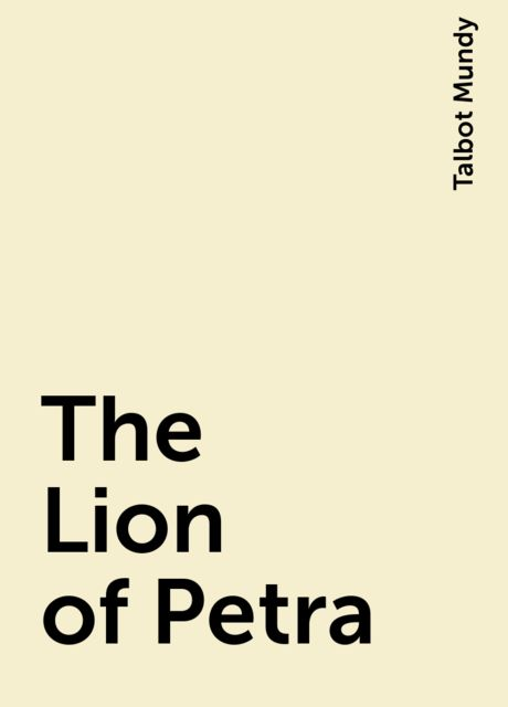 The Lion of Petra, Talbot Mundy