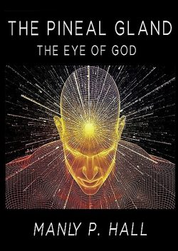 The Pineal Gland, Manly P.Hall