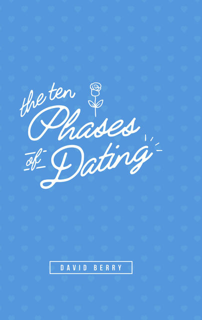 The 10 Phases of Dating, David Berry