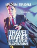 Travel Diaries of an Atypical Businessman, Malcolm Teasdale