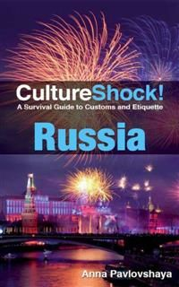 CultureShock! Russia. A Survival Guide to Customs and Etiquette, Anna Pavloskaya