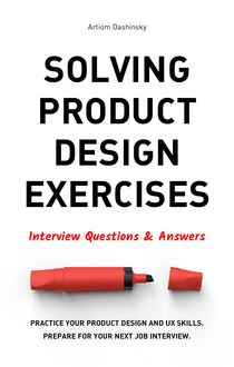 Solving Product Design Exercises: Interview Questions & Answers, Artiom Dashinsky