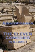 The The Eleven Comedies Volume I, Aristophanes