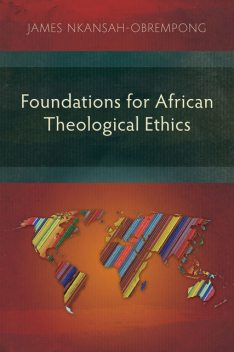 Foundations for African Theological Ethics, James Nkansah-Obrempong