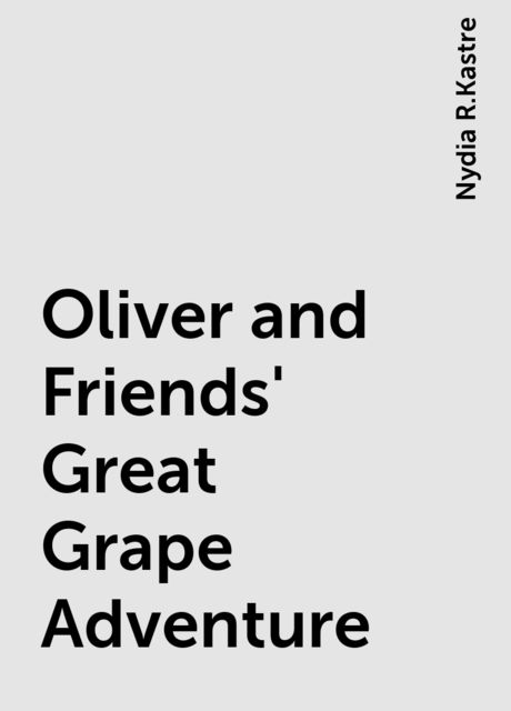 Oliver and Friends' Great Grape Adventure, Nydia R.Kastre