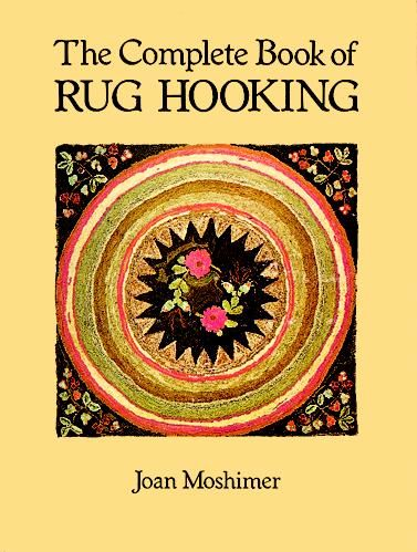 The Complete Book of Rug Hooking, Joan Moshimer