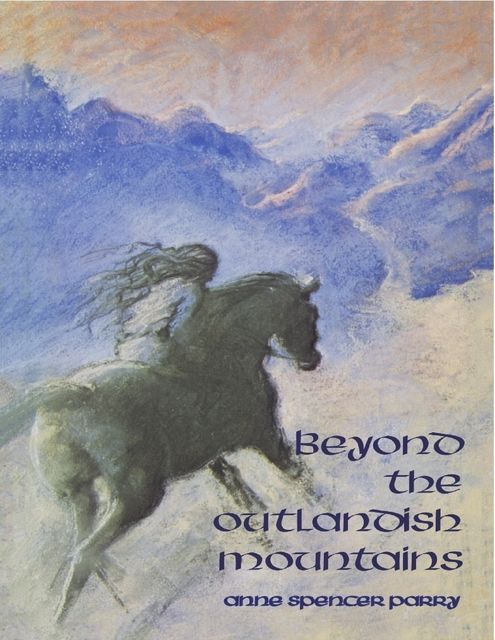 Beyond the Outlandish Mountains, Anne Spencer Parry