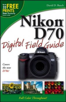 Nikon D70 Digital Field Guide, David Busch
