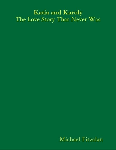 Katia and Karoly – The Love Story That Never Was, Michael Fitzalan