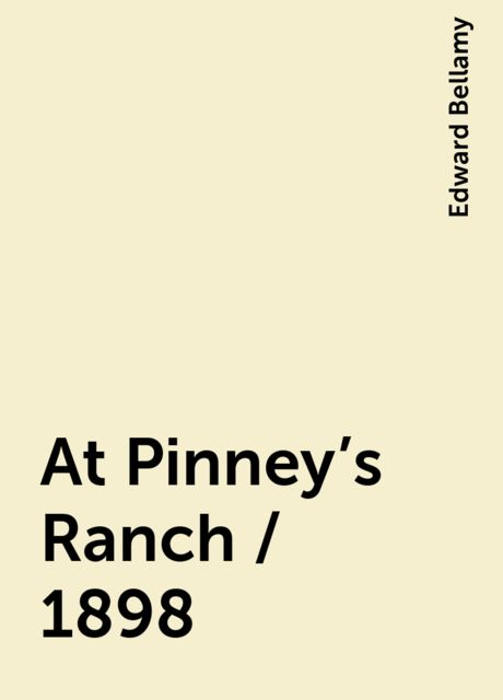At Pinney's Ranch / 1898, Edward Bellamy
