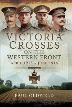 Victoria Crosses on the Western Front, Paul Oldfield