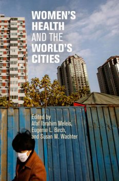 Women's Health and the World's Cities, Eugenie L.Birch, Susan M.Wachter, Afaf Ibrahim Meleis