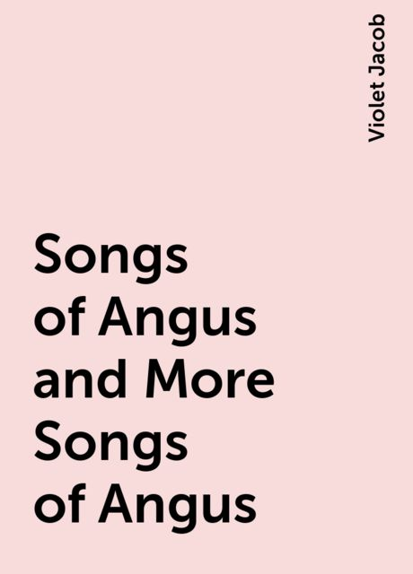 Songs of Angus and More Songs of Angus, Violet Jacob