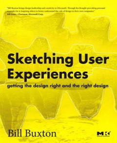 Sketching User Experiences, Bill Buxton