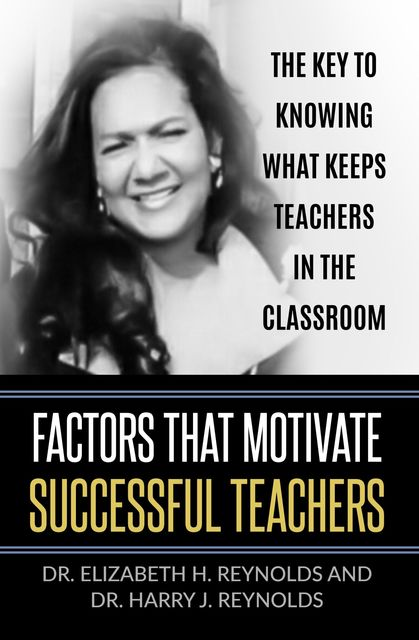 Factors that Motivate Successful Teachers, Harry Reynolds, Elizabeth H. Reynolds