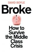 Broke: Who Killed the Middle Classes?, David Boyle