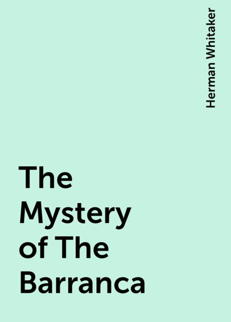 The Mystery of The Barranca, Herman Whitaker