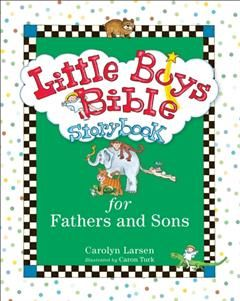 Little Boys Bible Storybook for Fathers and Sons, Carolyn Larsen