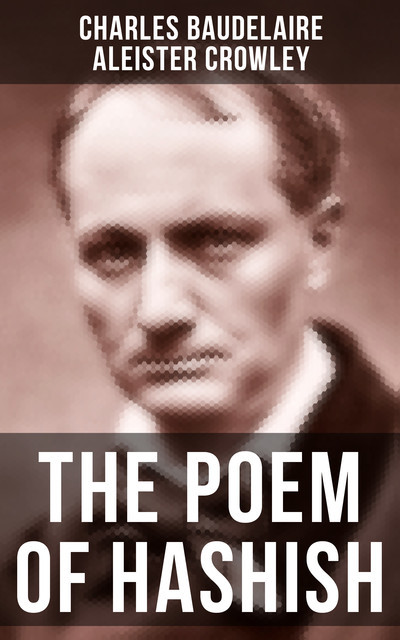 THE POEM OF HASHISH, Charles Baudelaire, Aleister Crowley