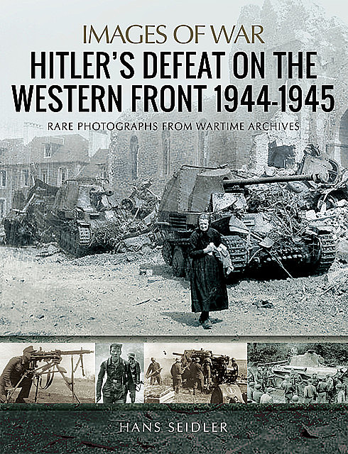 Hitler's Defeat on the Western Front, 1944–1945, Hans Seidler