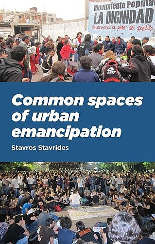 Common spaces of urban emancipation, Stavros Stavrides