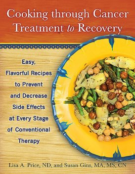 Cooking through Cancer Treatment to Recovery, Lisa Price, M.S, CN, ND, MA, Susan Gins