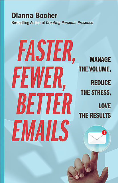 Faster, Fewer, Better Emails, Dianna Booher