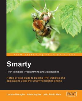 Smarty PHP Template Programming and Applications, Hasin Hayder, Lucian Gheorghe, Joao Prado Maia