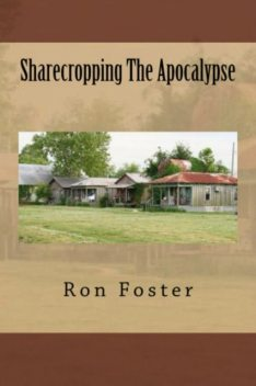 Sharecropping The Apocalypse, Ron Foster
