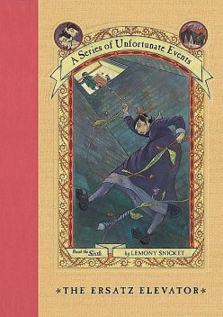A Series of Unfortunate Events #6: The Ersatz Elevator, Lemony Snicket