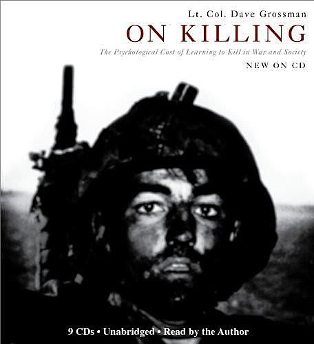 On Killing: The Psychological Cost of Learning to Kill in War and Society, Unknown Author, Dave Grossman