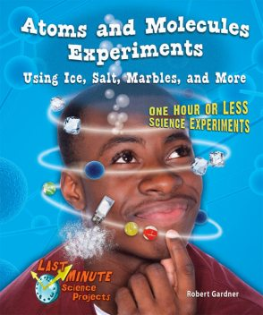 Atoms and Molecules Experiments Using Ice, Salt, Marbles, and More, Robert Gardner