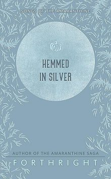 Hemmed in Silver, FORTHRIGHT
