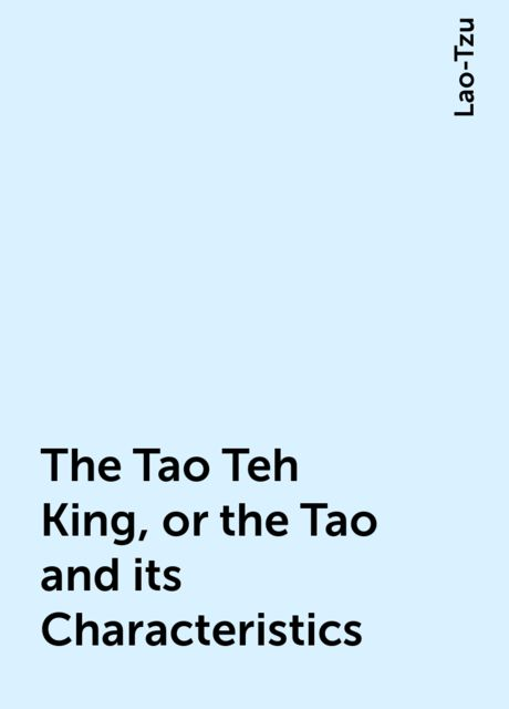 The Tao Teh King, or the Tao and its Characteristics, Lao-Tzu
