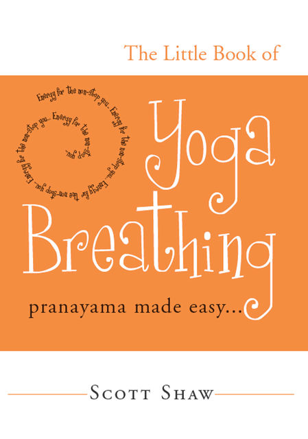 The Little Book of Yoga Breathing, Scott Shaw
