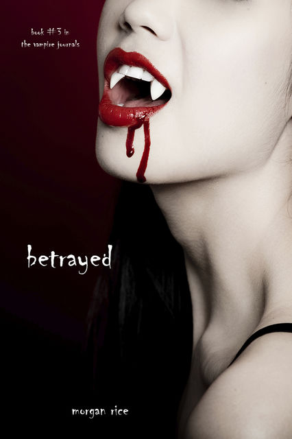 Betrayed (Book #3 in the Vampire Journals), Morgan Rice