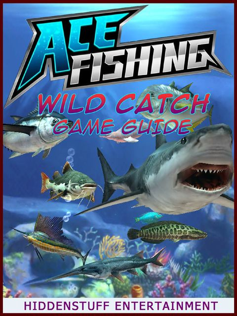 Ace Fishing Wild Catch Game Guide, HiddenStuff Entertainment