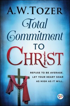 Total Commitment to Christ, AW Tozer
