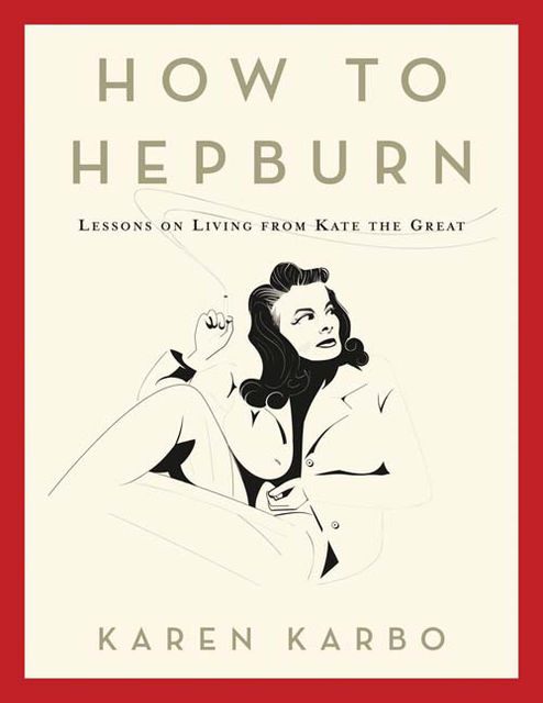 How to Hepburn, Karen Karbo