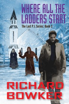 Where All The Ladders Start (The Last P.I. Series, Book 3), Richard Bowker