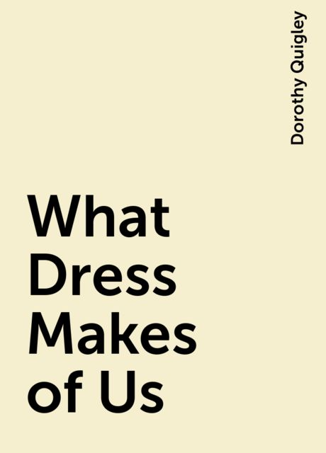 What Dress Makes of Us, Dorothy Quigley