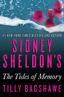 Sidney Sheldon's The Tides of Memory, Sidney Sheldon, Tilly Bagshawe